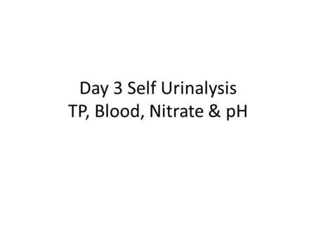 Day 3 Self Urinalysis TP, Blood, Nitrate & pH. Lungs and kidneys are major regulators of acid- base content First morning specimen slightly acidic at.