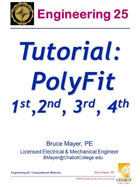 ENGR-25_Chp6_Tutorial_PolyFit_J_S_rsq.pptx 1 Bruce Mayer, PE Engineering-25: Computational Methods Bruce Mayer, PE Licensed Electrical & Mechanical Engineer.
