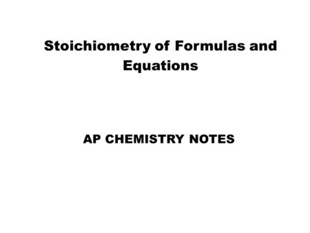 Stoichiometry of Formulas and Equations AP CHEMISTRY NOTES.
