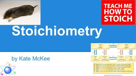 Stoichiometry by Kate McKee. Stoichiometry Main Ideas: ●Atomic Mass ●Mole ●Stoichiometric Problems o Percent Composition o Determining Formula o Amounts.