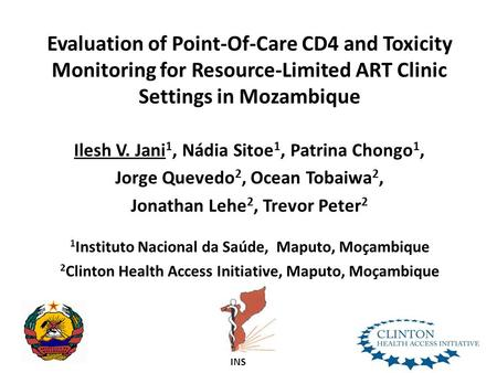 Evaluation of Point-Of-Care CD4 and Toxicity Monitoring for Resource-Limited ART Clinic Settings in Mozambique Ilesh V. Jani 1, Nádia Sitoe 1, Patrina.