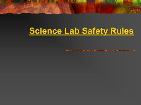 Science Lab Safety Rules. 1. Always wear goggles and a laboratory apron. There will be no exceptions to this rule!