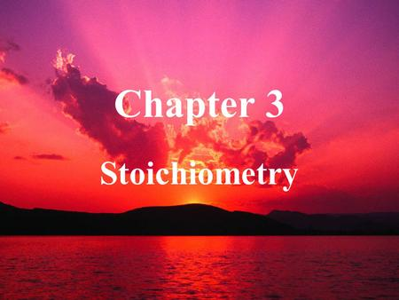 Chapter 3 Stoichiometry.