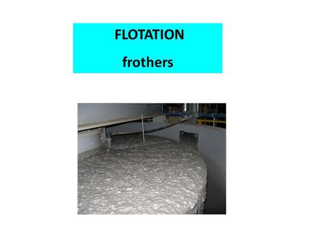 FLOTATION frothers. when  = 0 o, cos  = 1,  G flotation = 0, no flotation when  = 90 o, cos  = 0,  G = -  lg. full flotation Thus, flotation reagents.