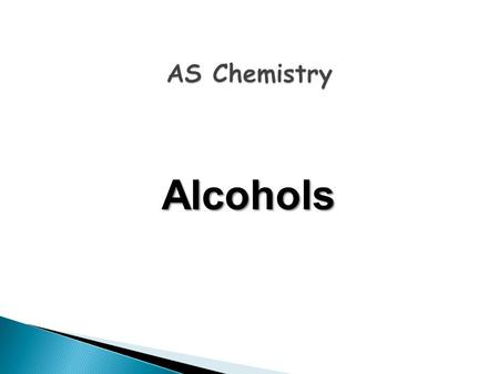 Alcohols. Learning Objectives Candidates should be able to: recall the chemistry of alcohols, as exemplified by ethanol, including their oxidation to.