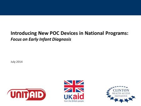 Introducing New POC Devices in National Programs: Focus on Early Infant Diagnosis July 2014.