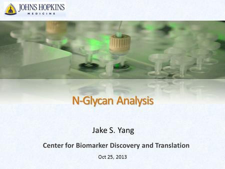 N-Glycan Analysis Jake S. Yang Oct 25, 2013 Center for Biomarker Discovery and Translation.