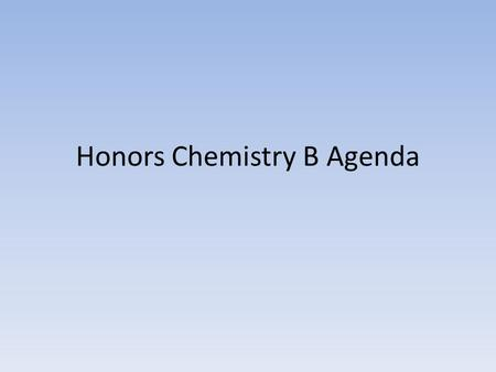Honors Chemistry B Agenda. 11/5 Happy New Year! attendance Calendar Materials needed from last semester – Periodic table – Ions lists – Naming rules: