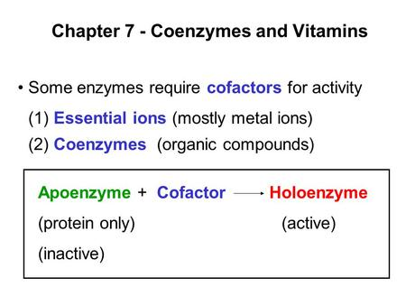 Prentice Hall c2002Chapter 71 Chapter 7 - Coenzymes and Vitamins Apoenzyme + Cofactor Holoenzyme (protein only)(active) (inactive) Some enzymes require.