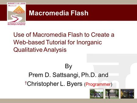 Macromedia Flash Use of Macromedia Flash to Create a Web-based Tutorial for Inorganic Qualitative Analysis By Prem D. Sattsangi, Ph.D. and † Christopher.