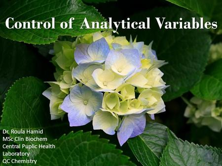 Control of Analytical Variables Dr. Roula Hamid MSc Clin Biochem Central Puplic Health Laboratory QC Chemistry.