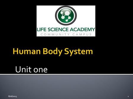 Human Body System Unit one 8/16/2013.