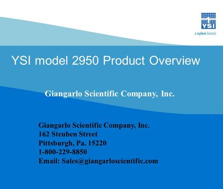 YSI model 2950 Product Overview Giangarlo Scientific Company, Inc. 162 Steuben Street Pittsburgh, Pa. 15220 1-800-229-8850