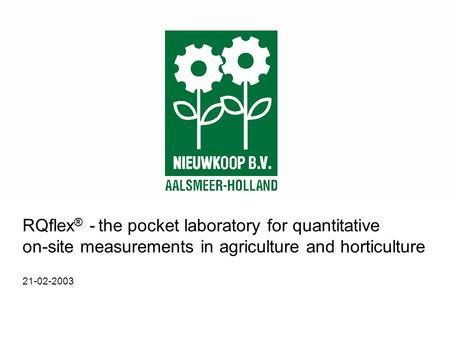RQflex ® - the pocket laboratory for quantitative on-site measurements in agriculture and horticulture 21-02-2003.