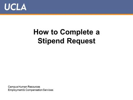 How to Complete a Stipend Request Campus Human Resources Employment & Compensation Services.