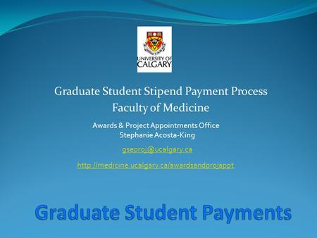 Graduate Student Stipend Payment Process Faculty of Medicine Awards & Project Appointments Office Stephanie Acosta-King