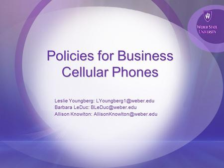 Policies for Business Cellular Phones Leslie Youngberg: Barbara LeDuc: Allison Knowlton: