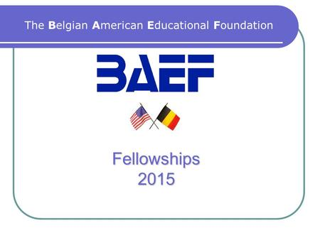 Fellowships 2015 The Belgian American Educational Foundation.