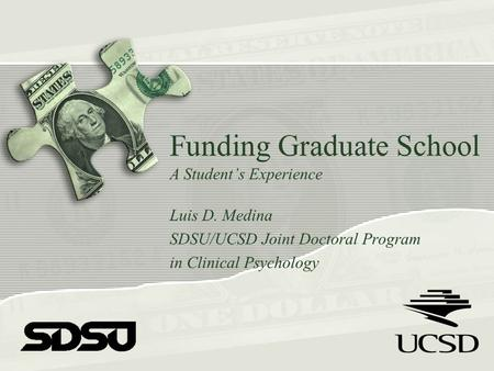Funding Graduate School A Student's Experience Luis D. Medina SDSU/UCSD Joint Doctoral Program in Clinical Psychology.