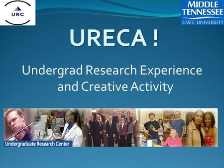 URECA ! Undergrad Research Experience and Creative Activity.