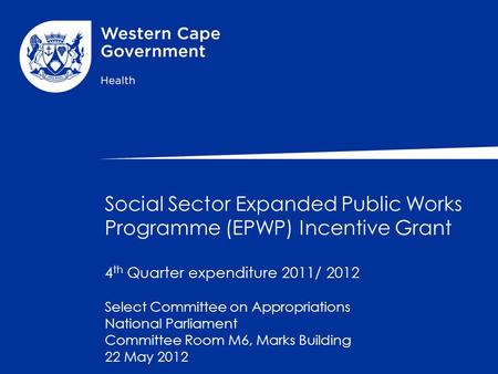 Social Sector Expanded Public Works Programme (EPWP) Incentive Grant 4 th Quarter expenditure 2011/ 2012 Select Committee on Appropriations National Parliament.