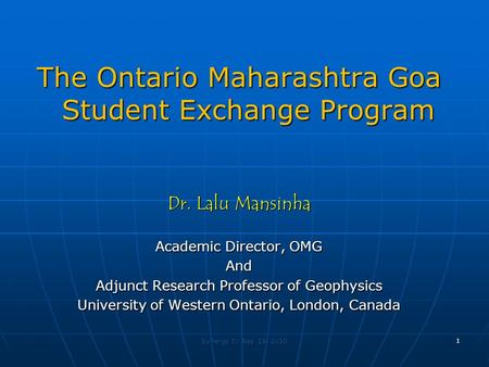 The Ontario Maharashtra Goa Student Exchange Program Dr. Lalu Mansinha Academic Director, OMG And Adjunct Research Professor of Geophysics University of.