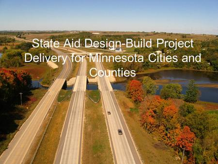 State Aid Design-Build Project Delivery for Minnesota Cities and Counties.