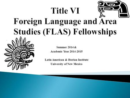 Summer 2014 & Academic Year 2014-2015 Latin American & Iberian Institute University of New Mexico.