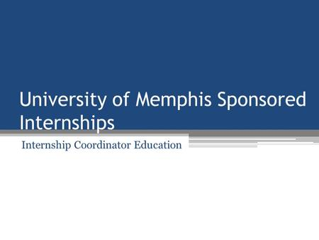 University of Memphis Sponsored Internships Internship Coordinator Education.