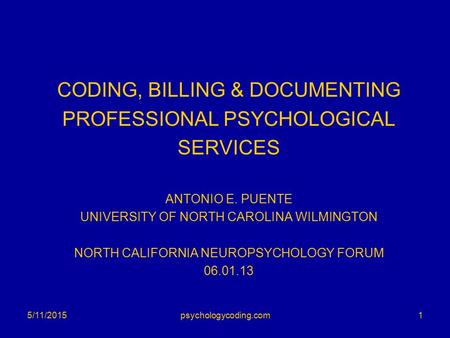CODING, BILLING & DOCUMENTING PROFESSIONAL PSYCHOLOGICAL SERVICES ANTONIO E. PUENTE UNIVERSITY OF NORTH CAROLINA WILMINGTON NORTH CALIFORNIA NEUROPSYCHOLOGY.