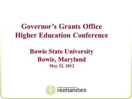 Governor's Grants Office Higher Education Conference Bowie State University Bowie, Maryland May 22, 2012.