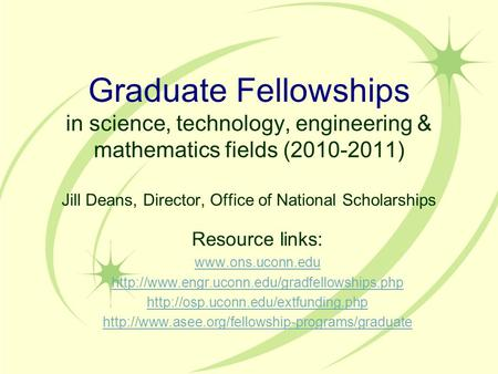 Graduate Fellowships in science, technology, engineering & mathematics fields (2010-2011) Jill Deans, Director, Office of National Scholarships Resource.
