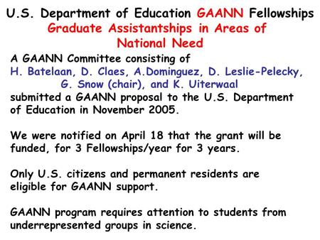 U.S. Department of Education GAANN Fellowships Graduate Assistantships in Areas of National Need A GAANN Committee consisting of H. Batelaan, D. Claes,