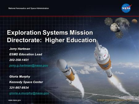 National Aeronautics and Space Administration www.nasa.gov Strategic Integration Management Office Exploration Systems Mission Directorate: Higher Education.