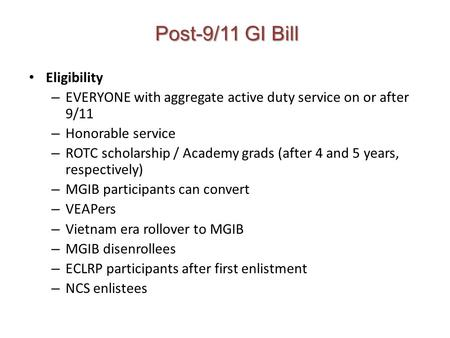 Post-9/11 GI Bill Eligibility – EVERYONE with aggregate active duty service on or after 9/11 – Honorable service – ROTC scholarship / Academy grads (after.