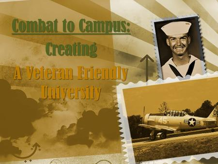 Combat to Campus: Creating A Veteran Friendly University.