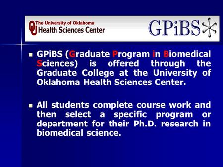 GPiBS (Graduate Program in Biomedical Sciences) is offered through the Graduate College at the University of Oklahoma Health Sciences Center. All students.