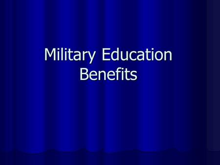 Military Education Benefits. AGENDA GI Bill GI Bill Chapter 30 Chapter 30 Chapter 1606 Chapter 1606 Chapter 1607 Chapter 1607 Kickers Kickers Loan Repayment.