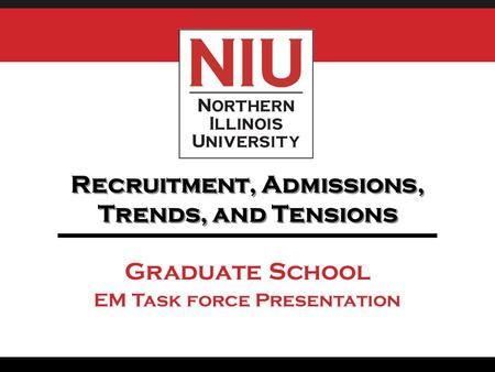 Recruitment, Admissions, Trends, and Tensions Graduate School EM Task force Presentation.