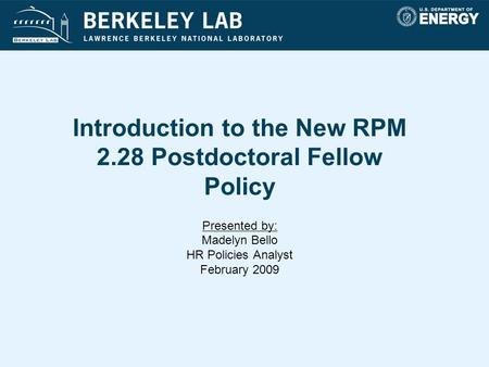 Introduction to the New RPM 2.28 Postdoctoral Fellow Policy Presented by: Madelyn Bello HR Policies Analyst February 2009.