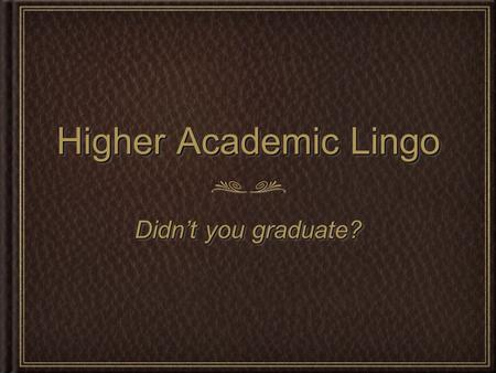Higher Academic Lingo Didn't you graduate?. 2-Year Science Degrees Associate of Science (A.S.)