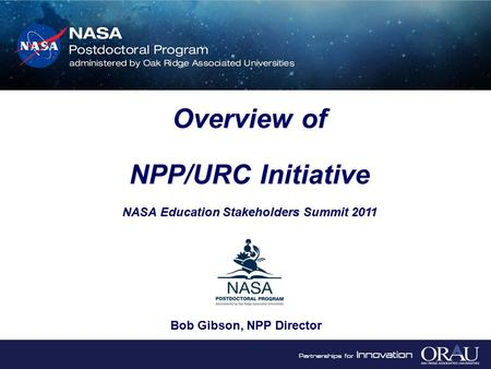 Bob Gibson, NPP Director Overview of NPP/URC Initiative NASA Education Stakeholders Summit 2011 Overview of NPP/URC Initiative NASA Education Stakeholders.