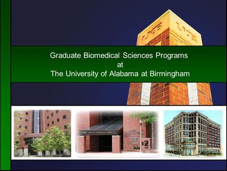 Graduate Biomedical Sciences Programs at The University of Alabama at Birmingham.