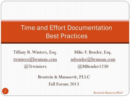 Brustein & Manasevit, PLLC Tiffany R. Winters, Time and Effort Documentation Best Practices 1 Mike F. Bender, Esq.