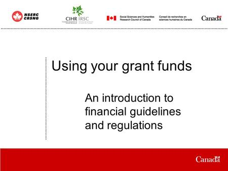 Date Using your grant funds An introduction to financial guidelines and regulations.
