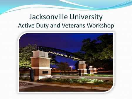 Jacksonville University Active Duty and Veterans Workshop.