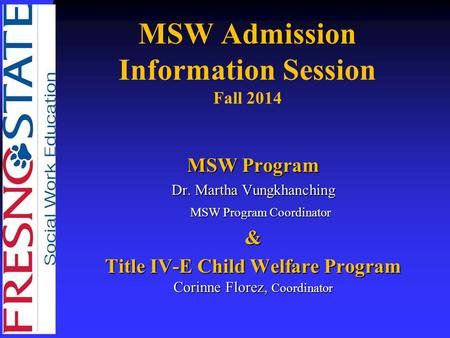 MSW Admission Information Session Fall 2014 MSW Program Dr. Martha Vungkhanching MSW Program Coordinator MSW Program Coordinator& Title IV-E Child Welfare.