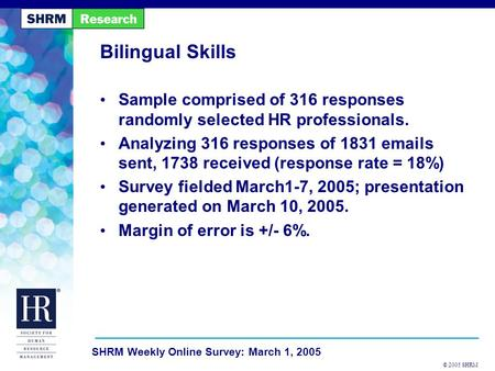 © 2005 SHRM SHRM Weekly Online Survey: March 1, 2005 Bilingual Skills Sample comprised of 316 responses randomly selected HR professionals. Analyzing 316.