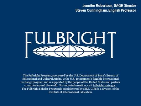 The Fulbright Program, sponsored by the U.S. Department of State's Bureau of Educational and Cultural Affairs, is the U.S. government's flagship international.