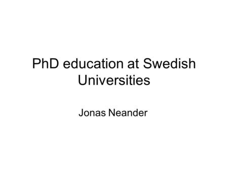 PhD education at Swedish Universities Jonas Neander.